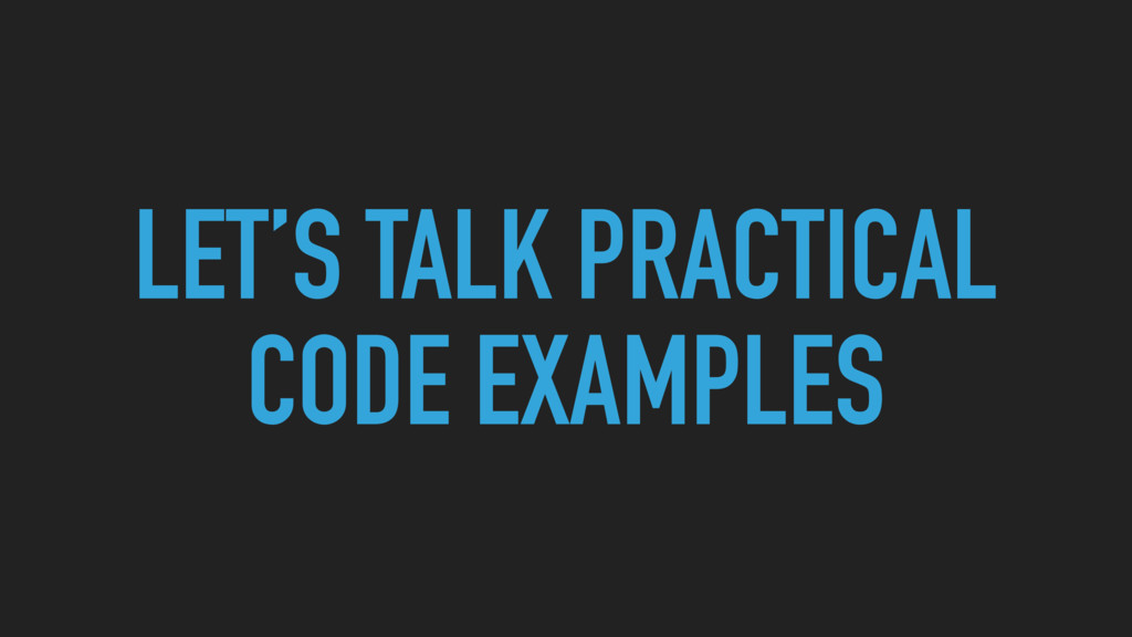 LET'S TALK PRACTICAL CODE EXAMPLES