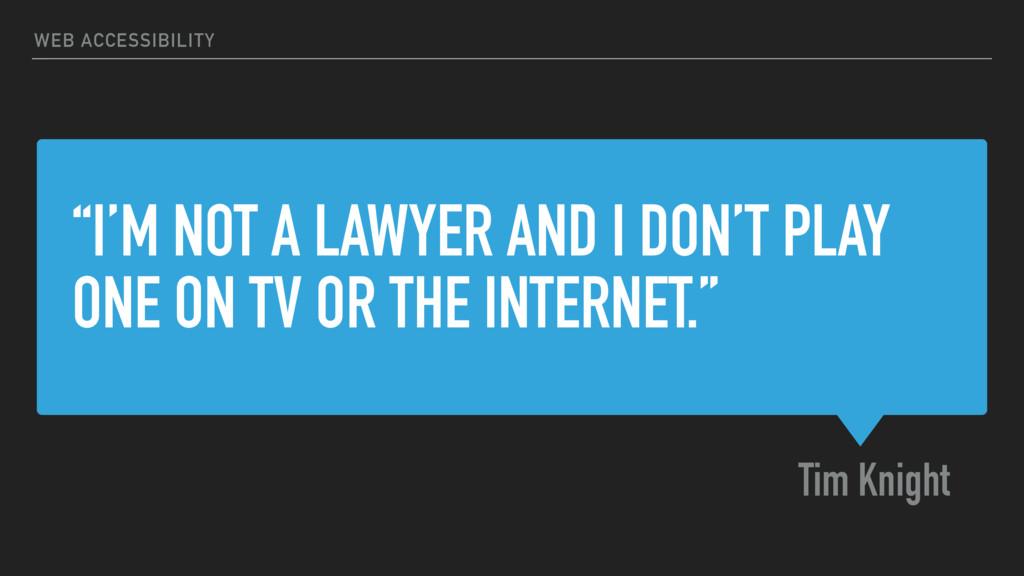 """I'M NOT A LAWYER AND I DON'T PLAY ONE ON TV OR..."