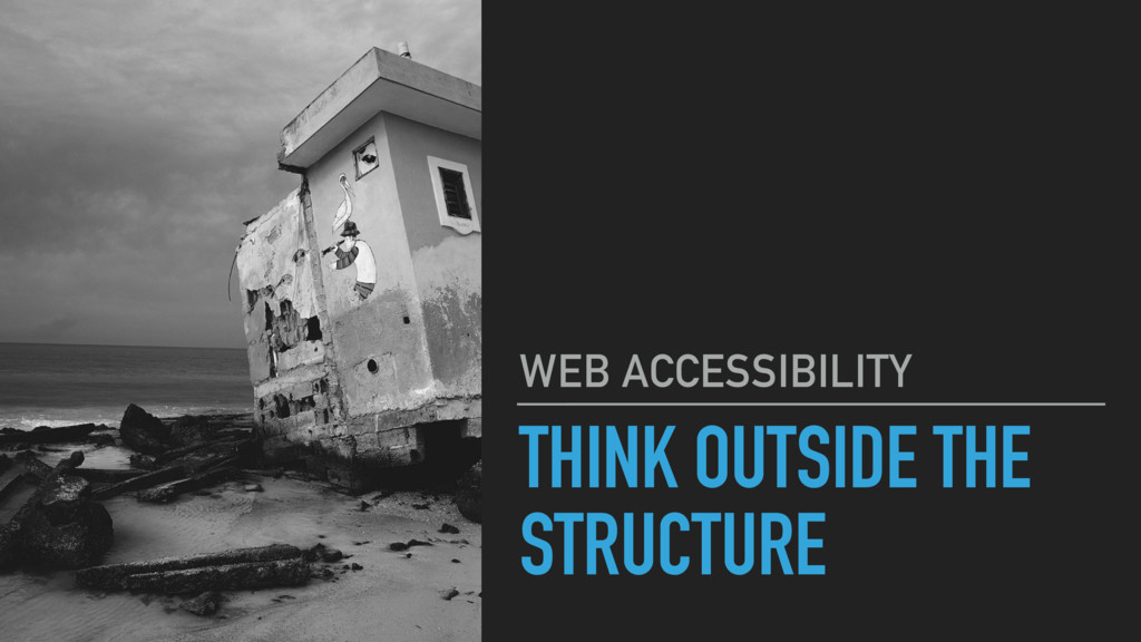 THINK OUTSIDE THE STRUCTURE WEB ACCESSIBILITY