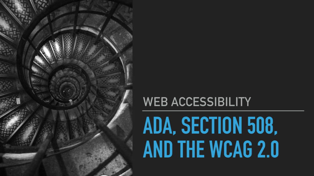 ADA, SECTION 508, AND THE WCAG 2.0 WEB ACCESSIB...