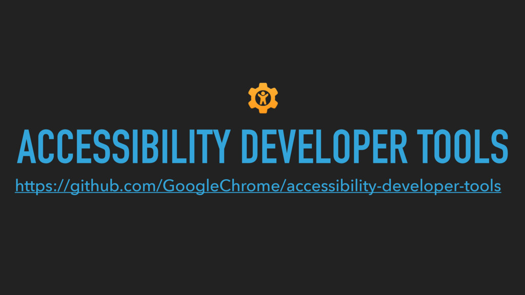 ACCESSIBILITY DEVELOPER TOOLS https://github.co...