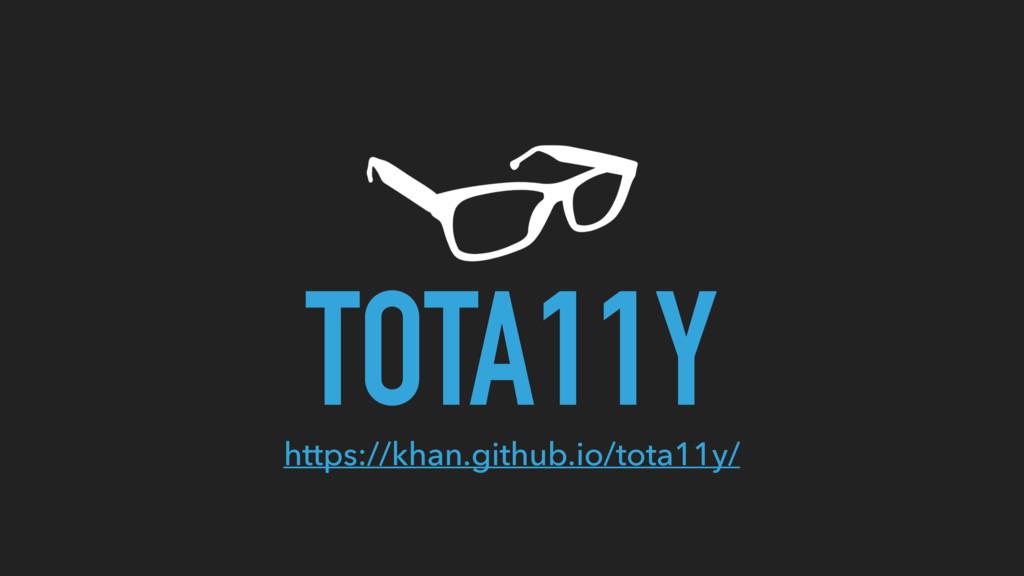 TOTA11Y https://khan.github.io/tota11y/
