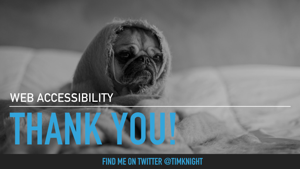 THANK YOU! WEB ACCESSIBILITY FIND ME ON TWITTER...