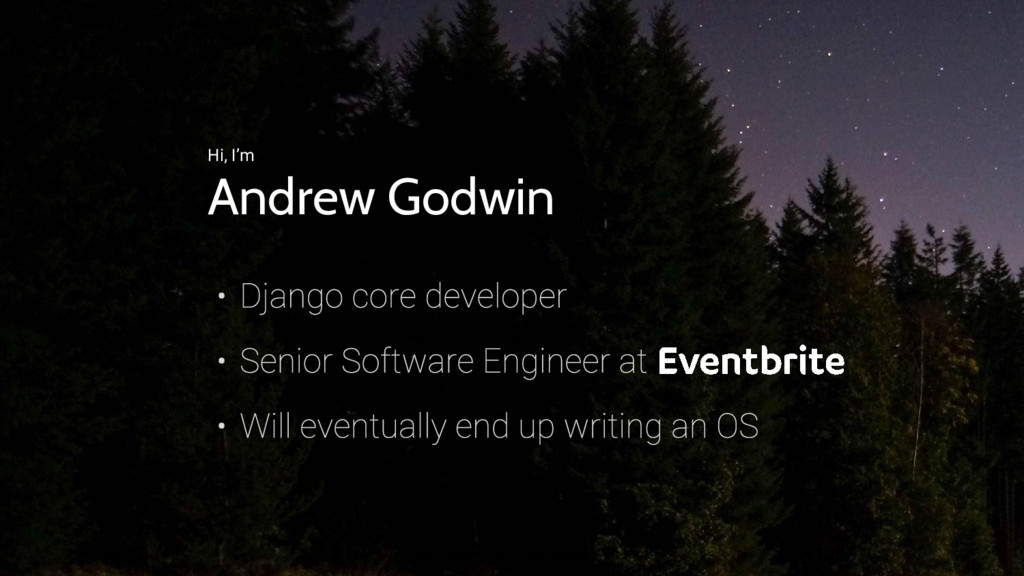 Hi, I'm Andrew Godwin