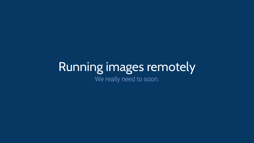 Running images remotely
