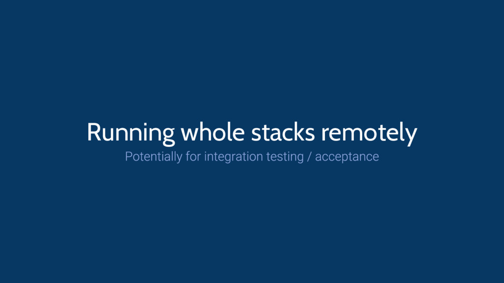 Running whole stacks remotely