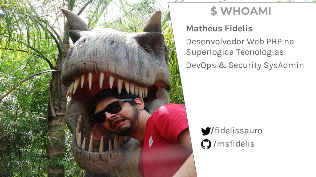 $ whoami Matheus Fidelis Desenvolvedor Web PHP ...