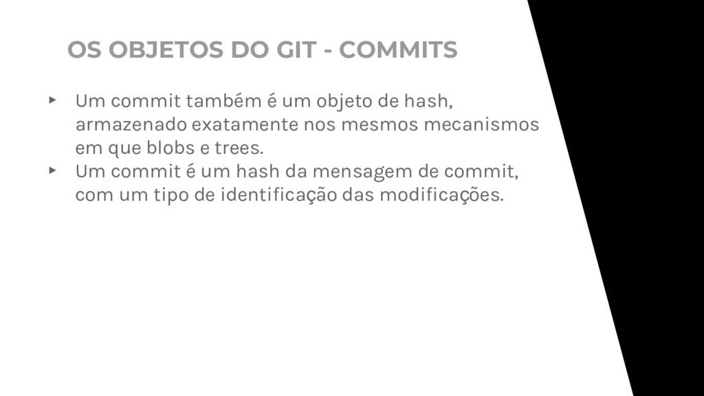 OS OBJETOS DO GIT - COMMITS ▸ Um commit também ...