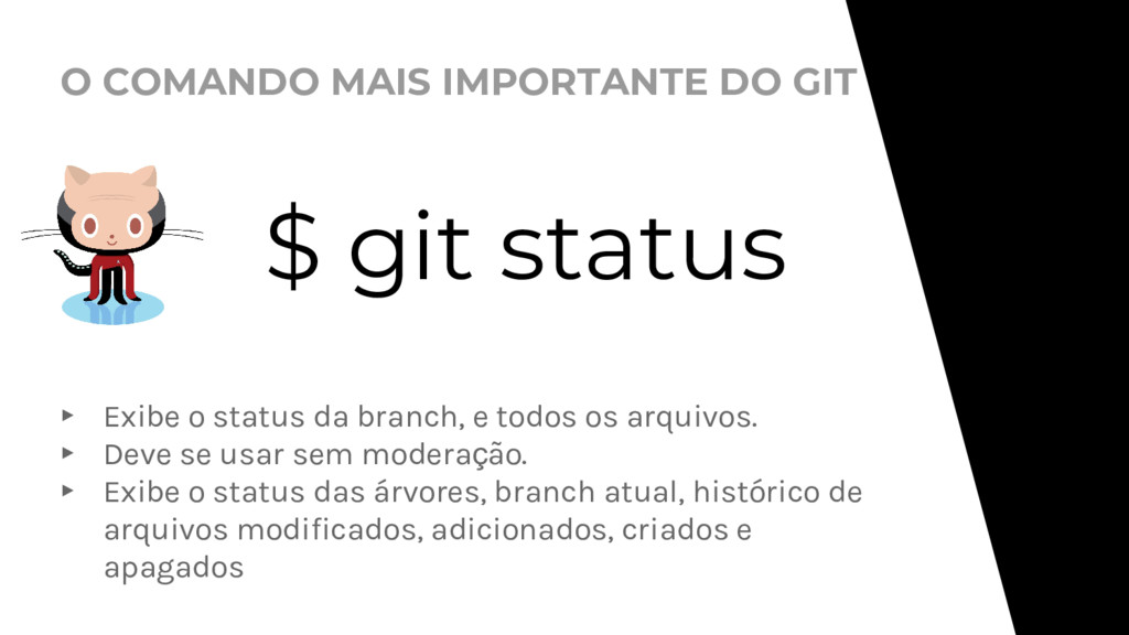 O COMANDO MAIS IMPORTANTE DO GIT $ git status ▸...