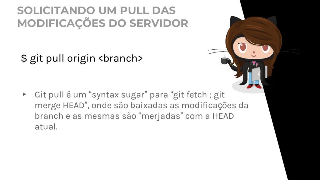SOLICITANDO UM PULL DAS MODIFICAÇÕES DO SERVIDO...