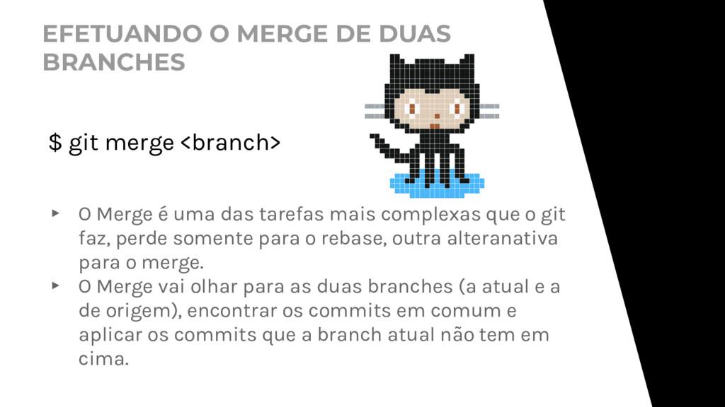 EFETUANDO O MERGE DE DUAS BRANCHES $ git merge ...