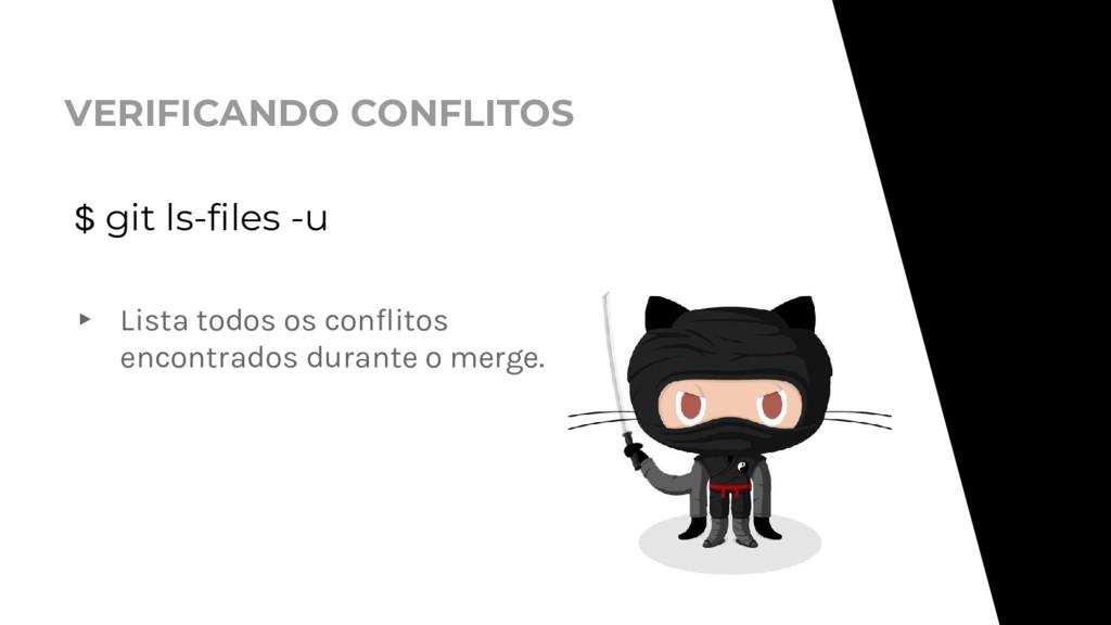VERIFICANDO CONFLITOS $ git ls-files -u ▸ Lista...