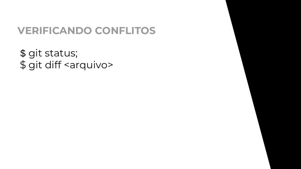 VERIFICANDO CONFLITOS $ git status; $ git diff ...