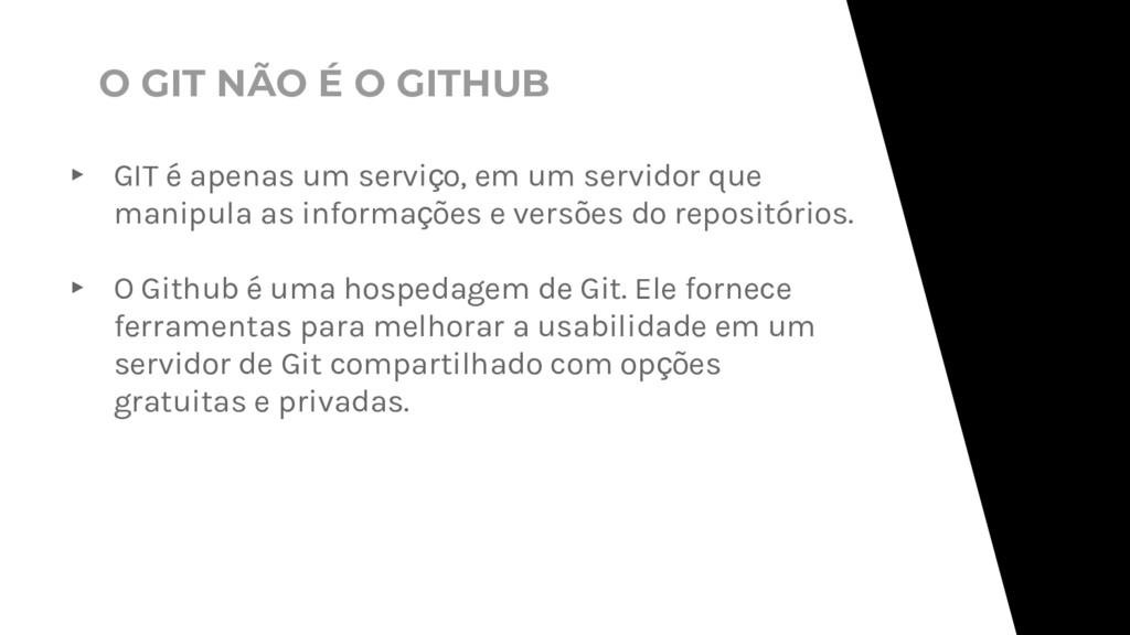 ▸ GIT é apenas um serviço, em um servidor que m...