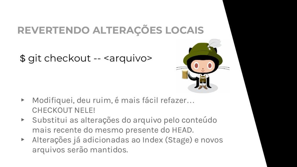REVERTENDO ALTERAÇÕES LOCAIS $ git checkout -- ...