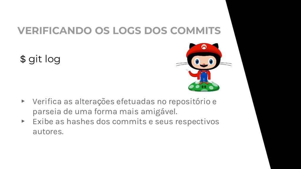 VERIFICANDO OS LOGS DOS COMMITS $ git log ▸ Ver...