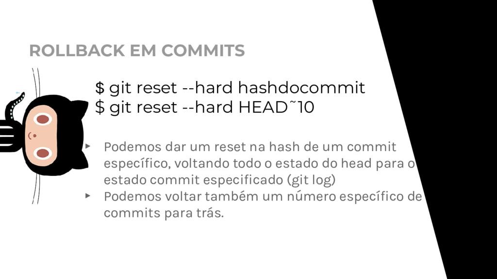 ROLLBACK EM COMMITS $ git reset --hard hashdoco...