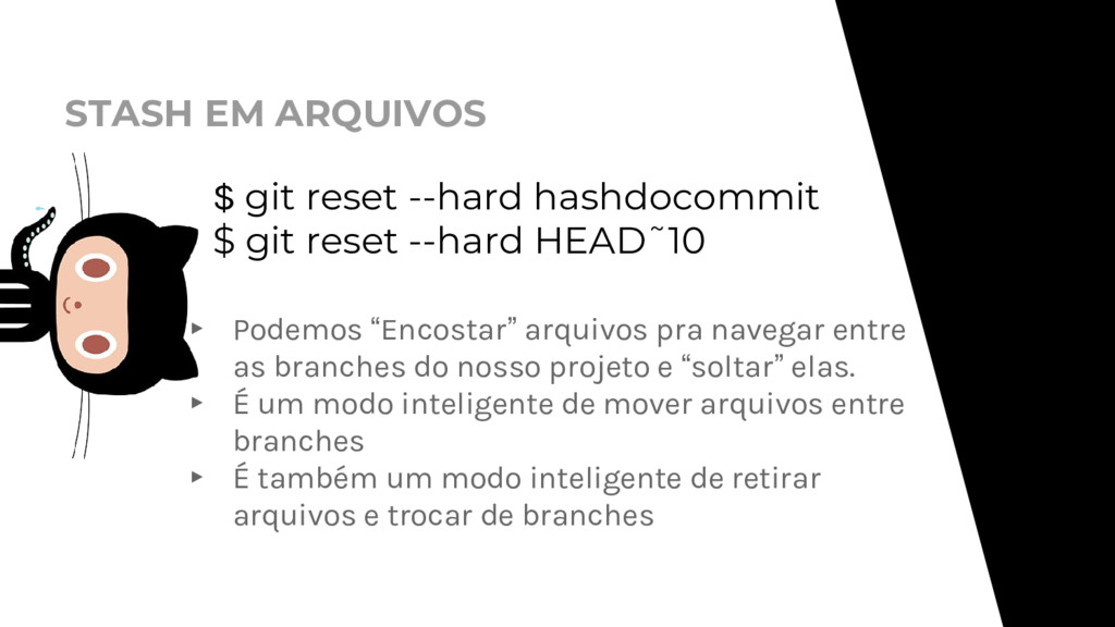 STASH EM ARQUIVOS $ git reset --hard hashdocomm...
