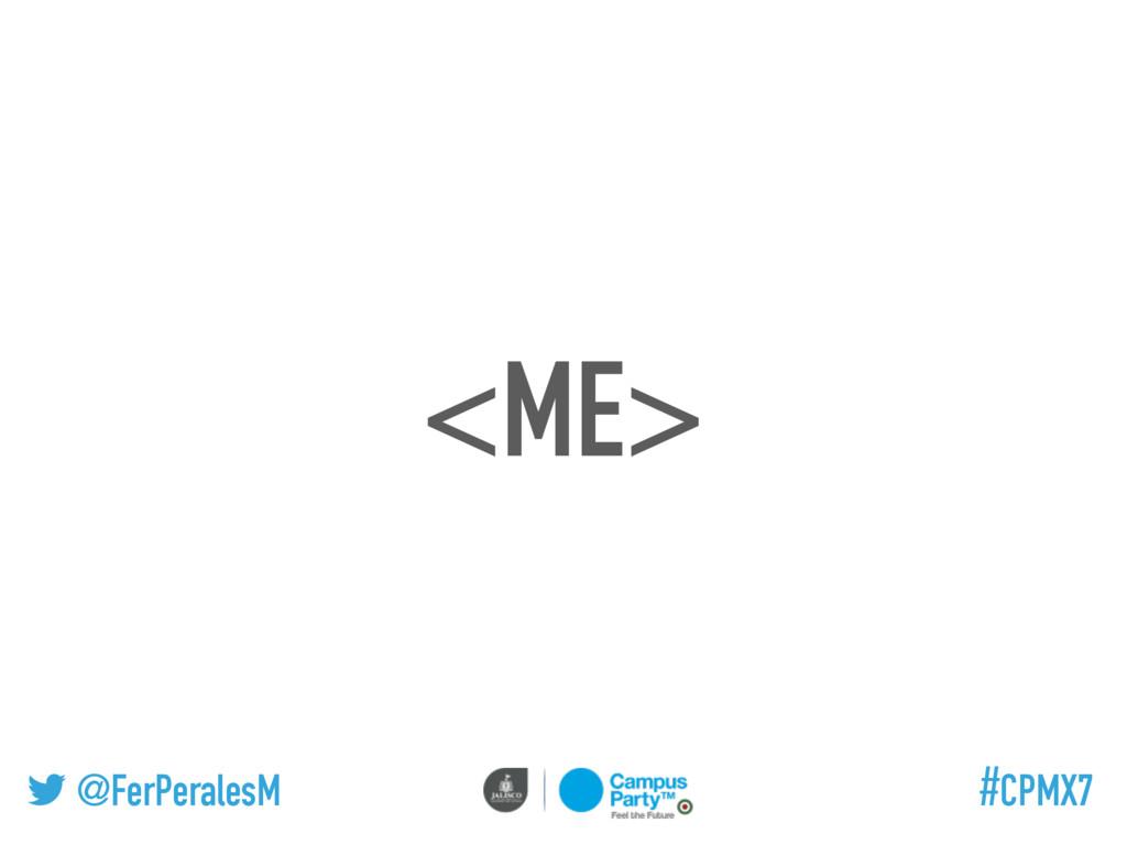 @FerPeralesM #CPMX7 <ME>