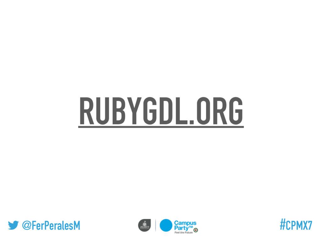 @FerPeralesM #CPMX7 RUBYGDL.ORG