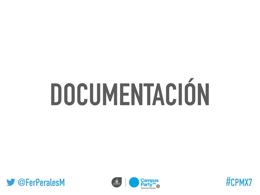 @FerPeralesM #CPMX7 DOCUMENTACIÓN