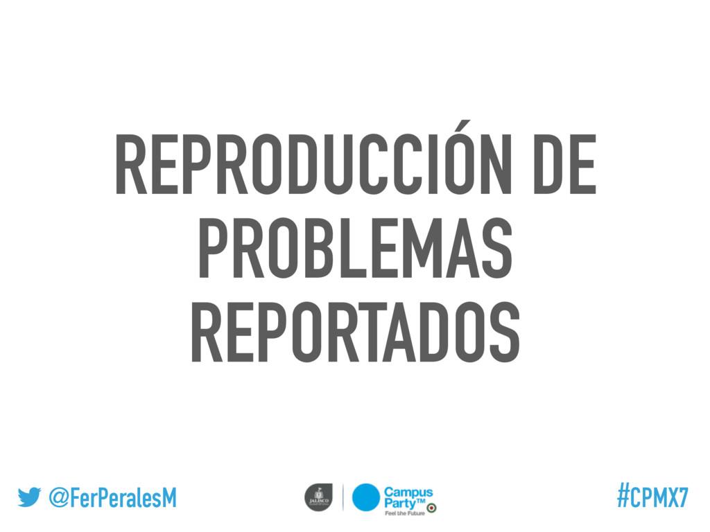@FerPeralesM #CPMX7 REPRODUCCIÓN DE PROBLEMAS R...