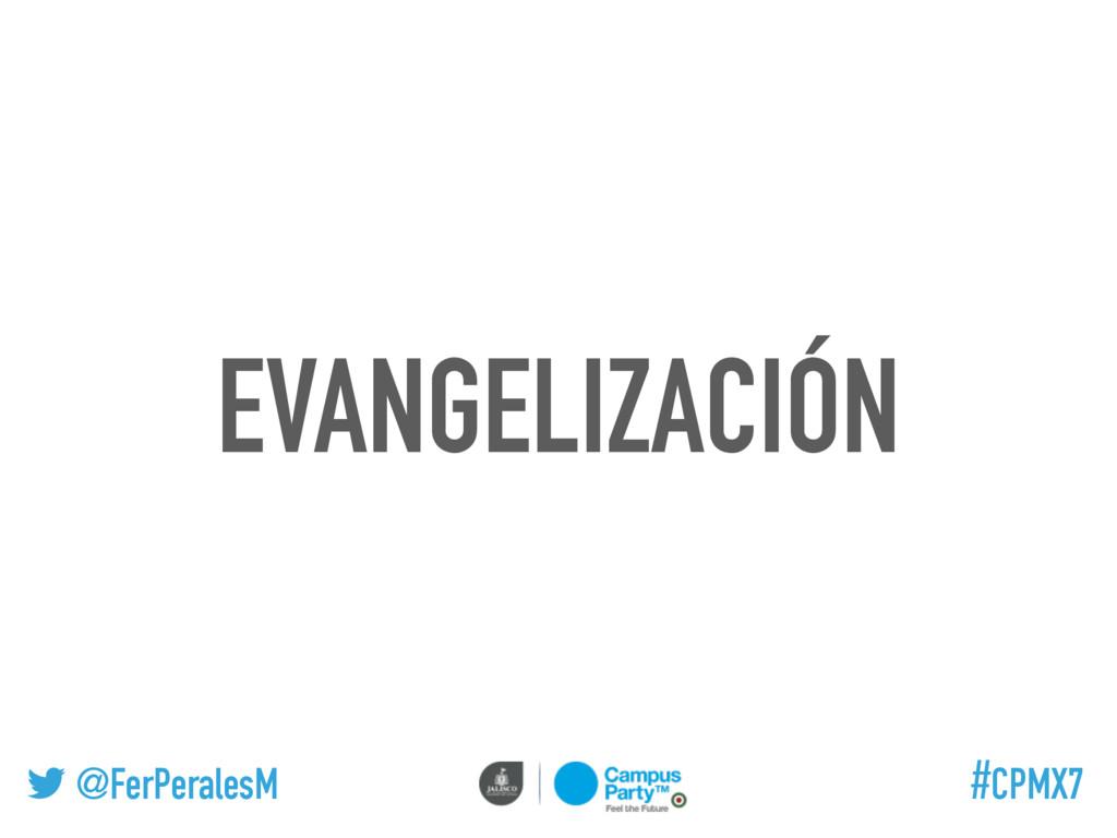 @FerPeralesM #CPMX7 EVANGELIZACIÓN