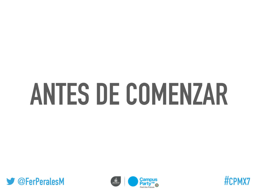 @FerPeralesM #CPMX7 ANTES DE COMENZAR