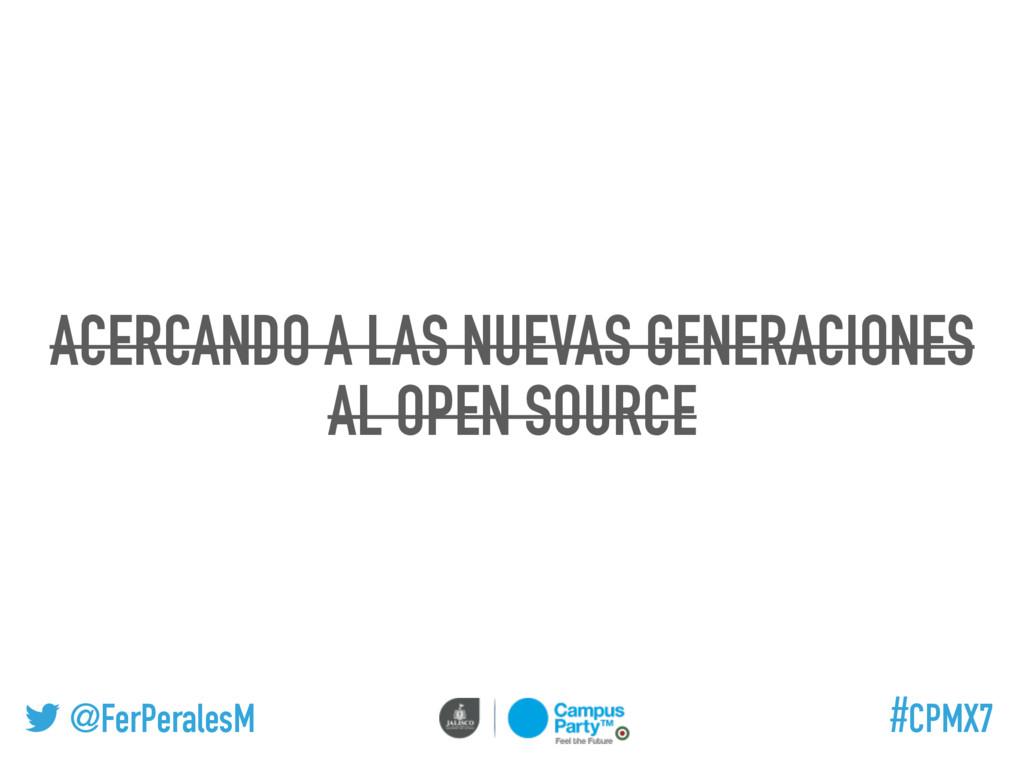 @FerPeralesM #CPMX7 ACERCANDO A LAS NUEVAS GENE...