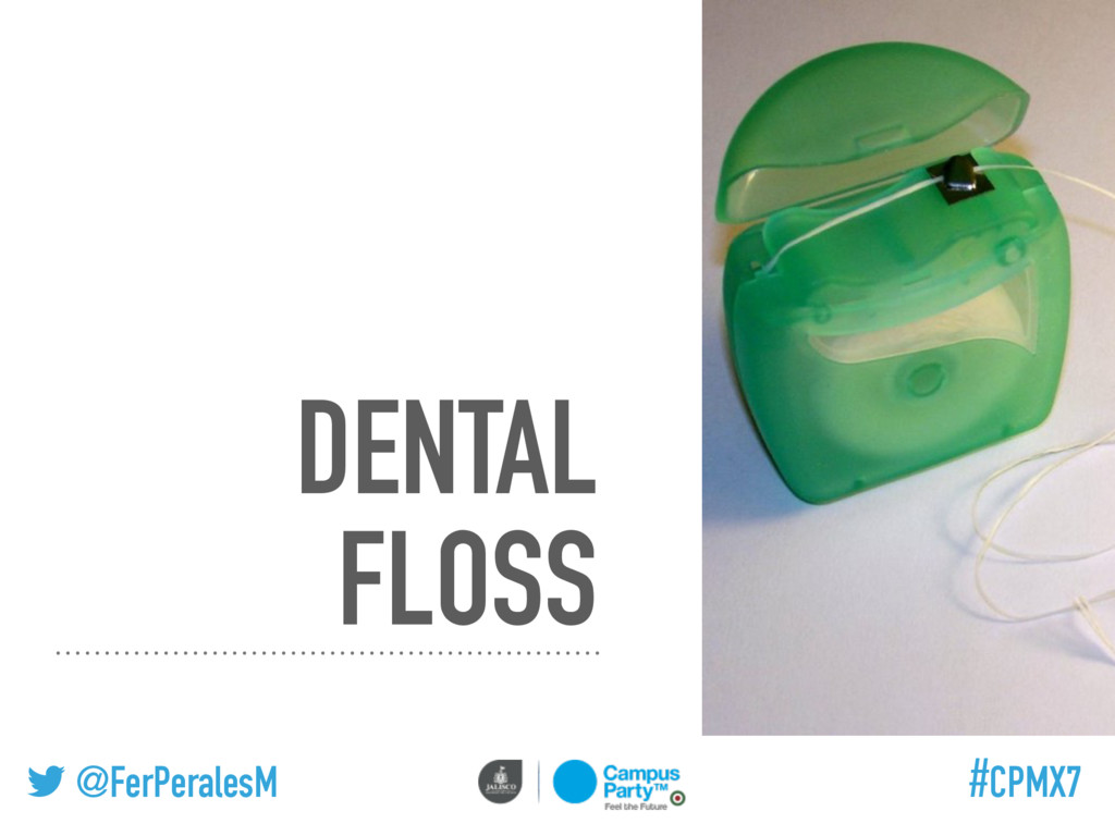 @FerPeralesM #CPMX7 DENTAL FLOSS