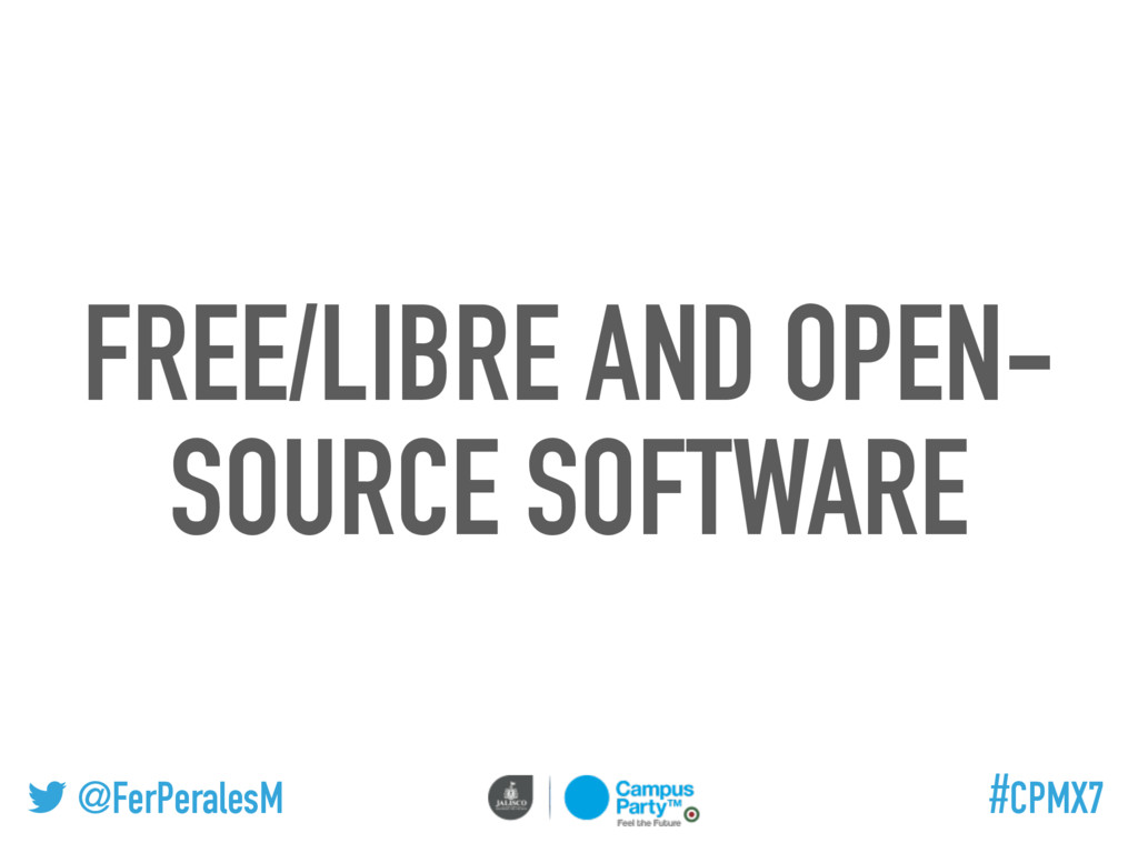 @FerPeralesM #CPMX7 FREE/LIBRE AND OPEN- SOURCE...