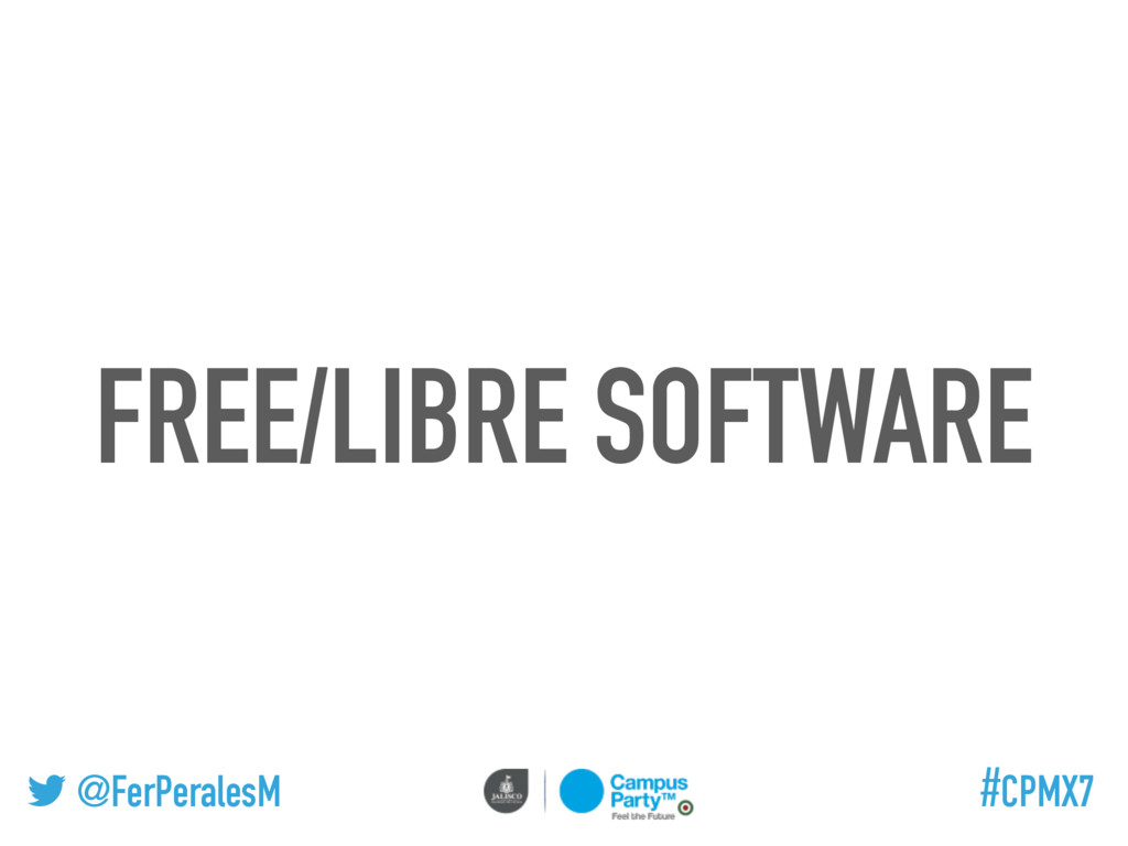 @FerPeralesM #CPMX7 FREE/LIBRE SOFTWARE