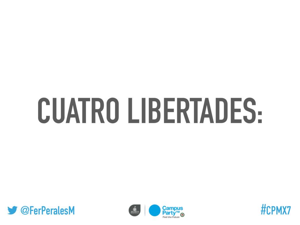@FerPeralesM #CPMX7 CUATRO LIBERTADES: