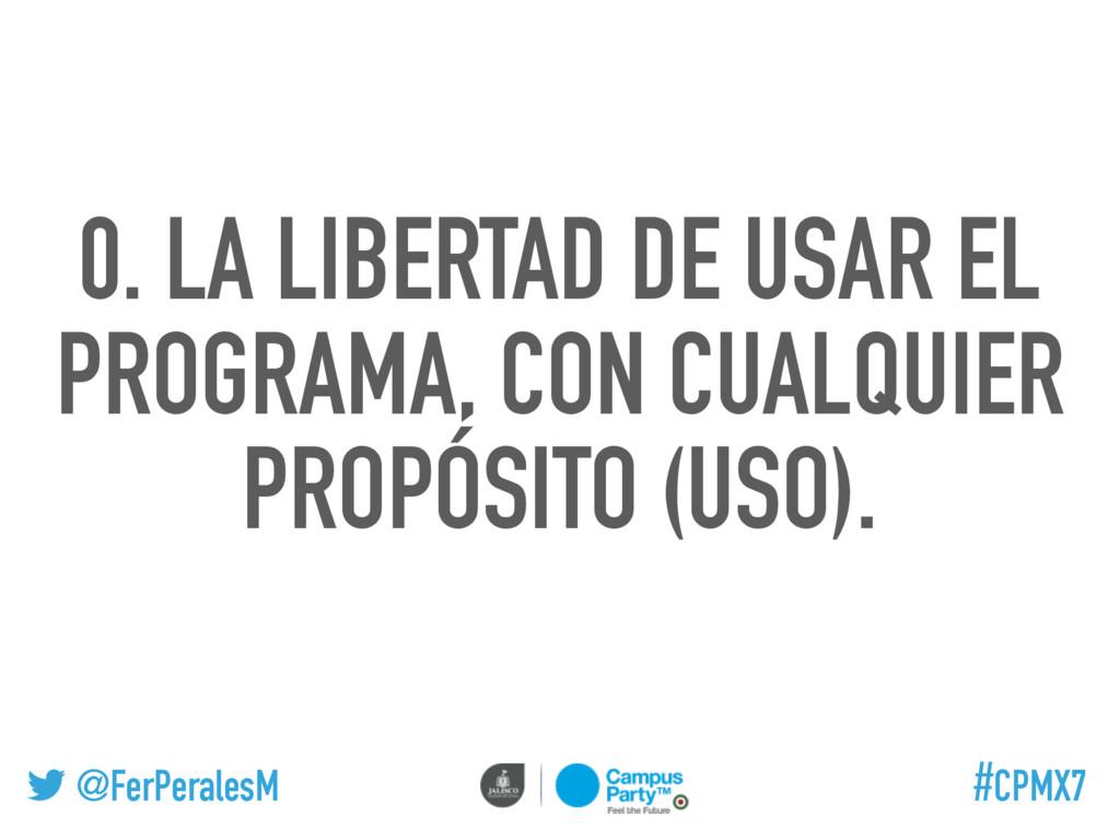 @FerPeralesM #CPMX7 0. LA LIBERTAD DE USAR EL P...