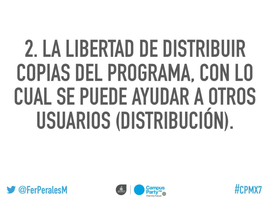 @FerPeralesM #CPMX7 2. LA LIBERTAD DE DISTRIBUI...