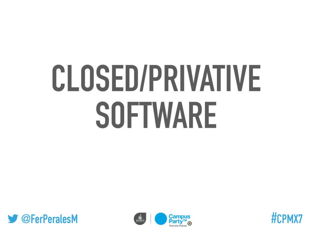@FerPeralesM #CPMX7 CLOSED/PRIVATIVE SOFTWARE