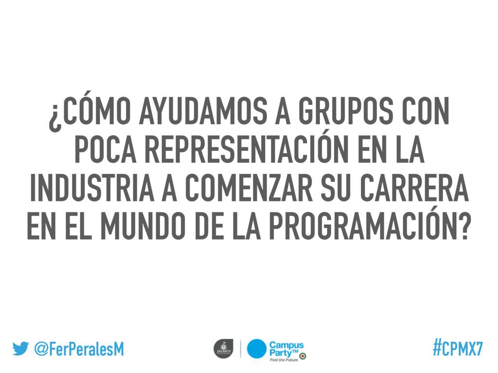 @FerPeralesM #CPMX7 ¿CÓMO AYUDAMOS A GRUPOS CON...
