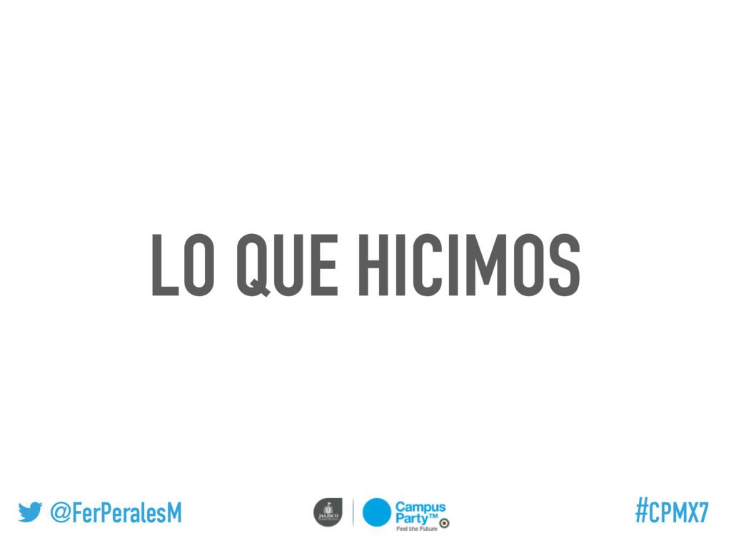 @FerPeralesM #CPMX7 LO QUE HICIMOS
