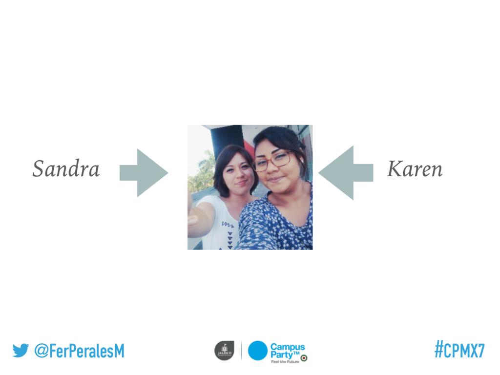 @FerPeralesM #CPMX7 Sandra Karen