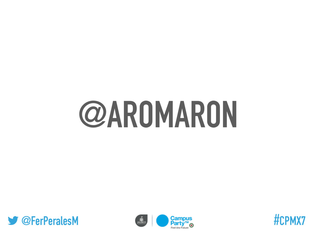 @FerPeralesM #CPMX7 @AROMARON