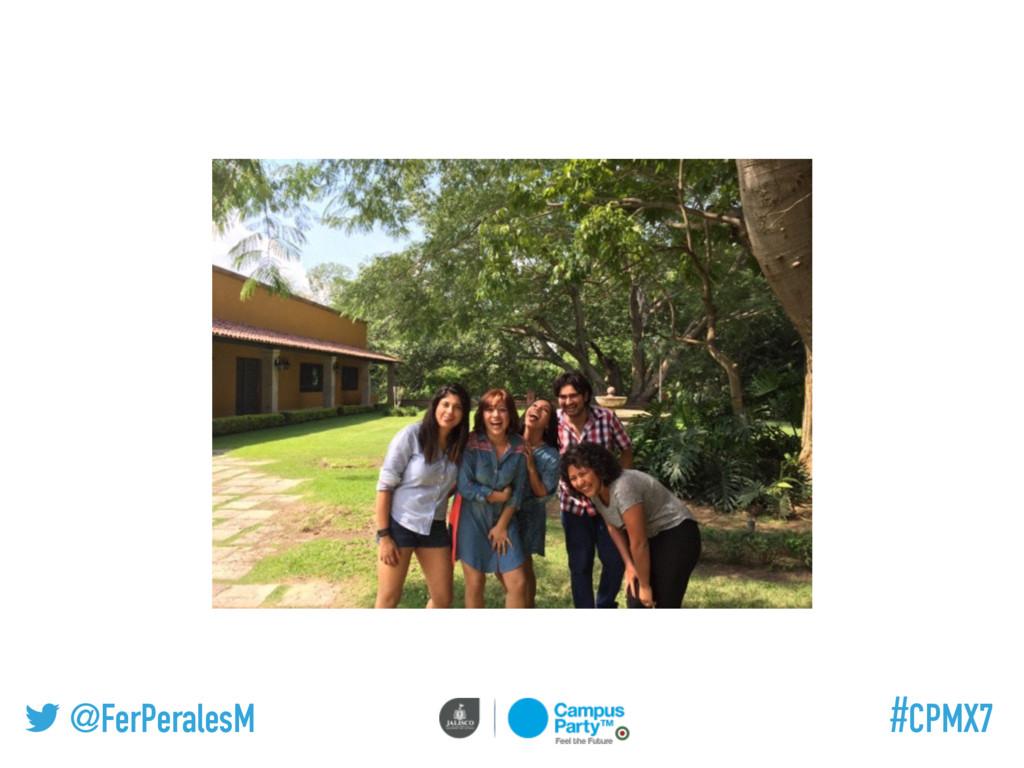 @FerPeralesM #CPMX7