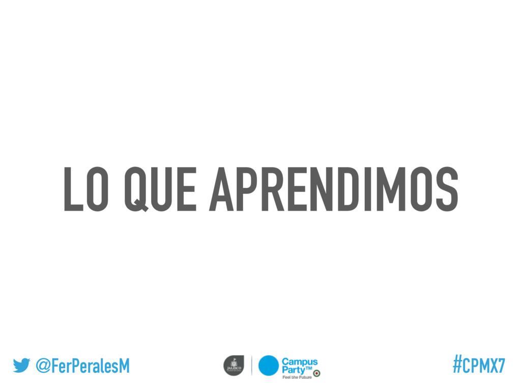 @FerPeralesM #CPMX7 LO QUE APRENDIMOS