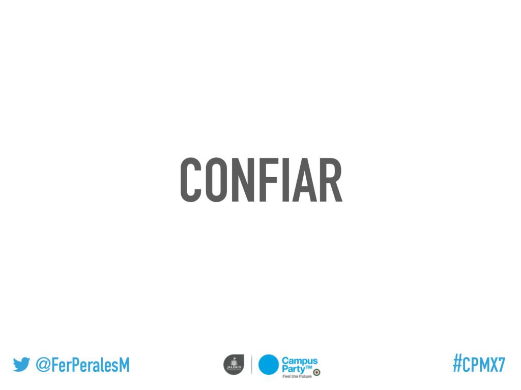 @FerPeralesM #CPMX7 CONFIAR