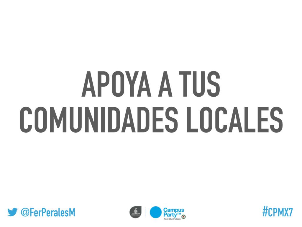 @FerPeralesM #CPMX7 APOYA A TUS COMUNIDADES LOC...