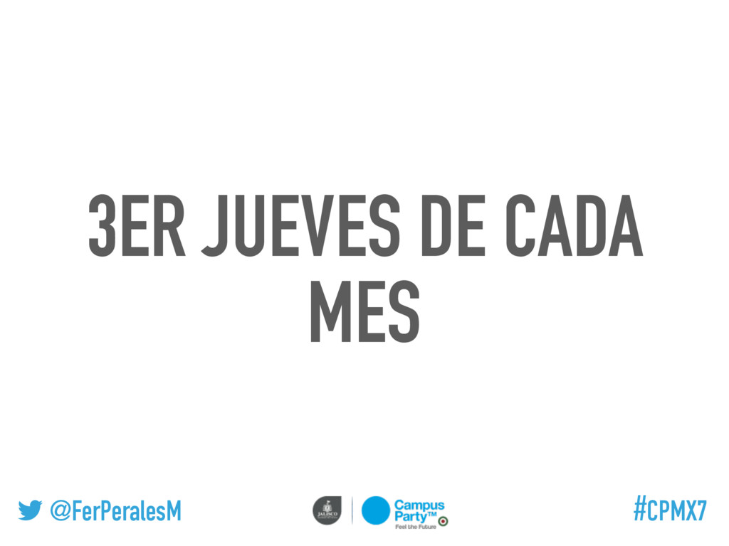 @FerPeralesM #CPMX7 3ER JUEVES DE CADA MES