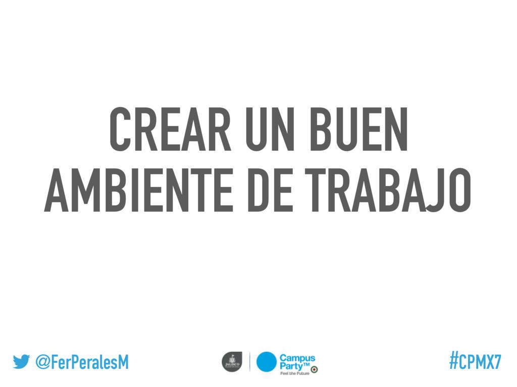 @FerPeralesM #CPMX7 CREAR UN BUEN AMBIENTE DE T...