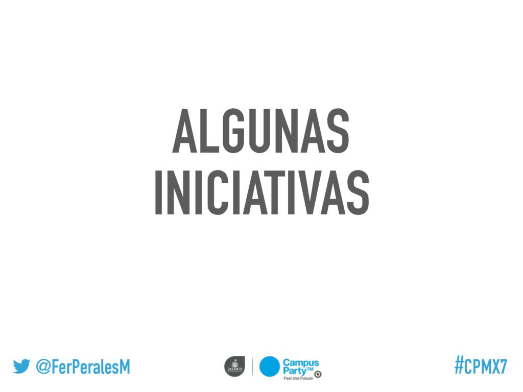 @FerPeralesM #CPMX7 ALGUNAS INICIATIVAS