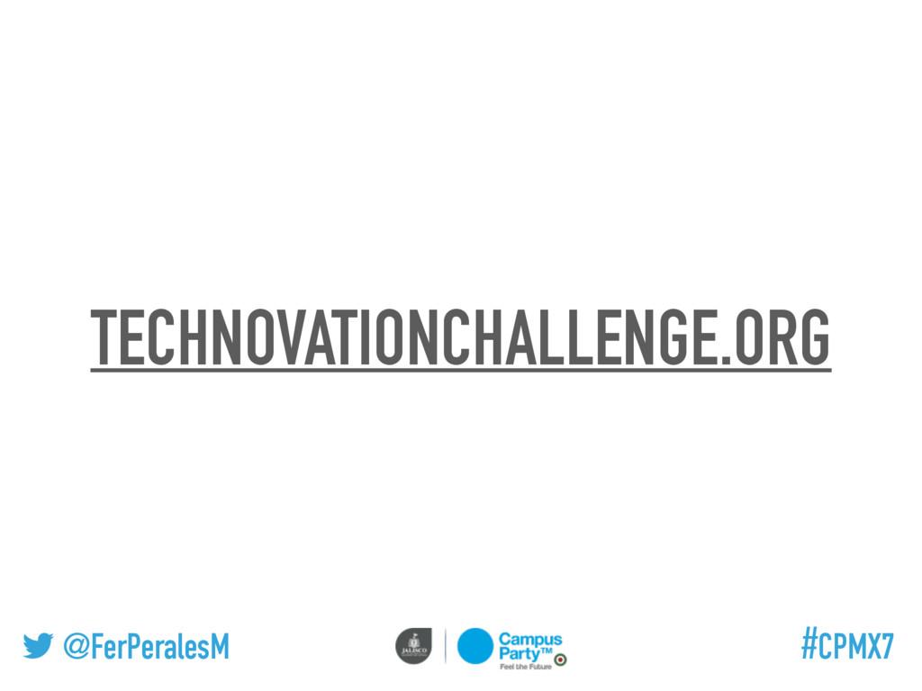 @FerPeralesM #CPMX7 TECHNOVATIONCHALLENGE.ORG
