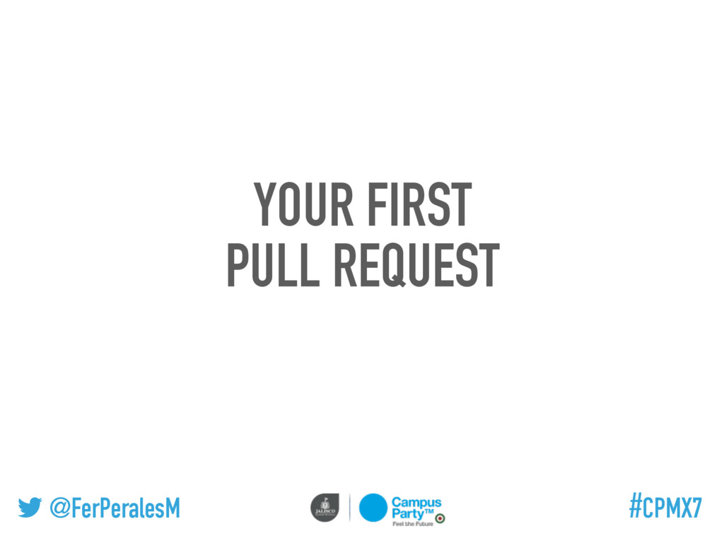 @FerPeralesM #CPMX7 YOUR FIRST PULL REQUEST