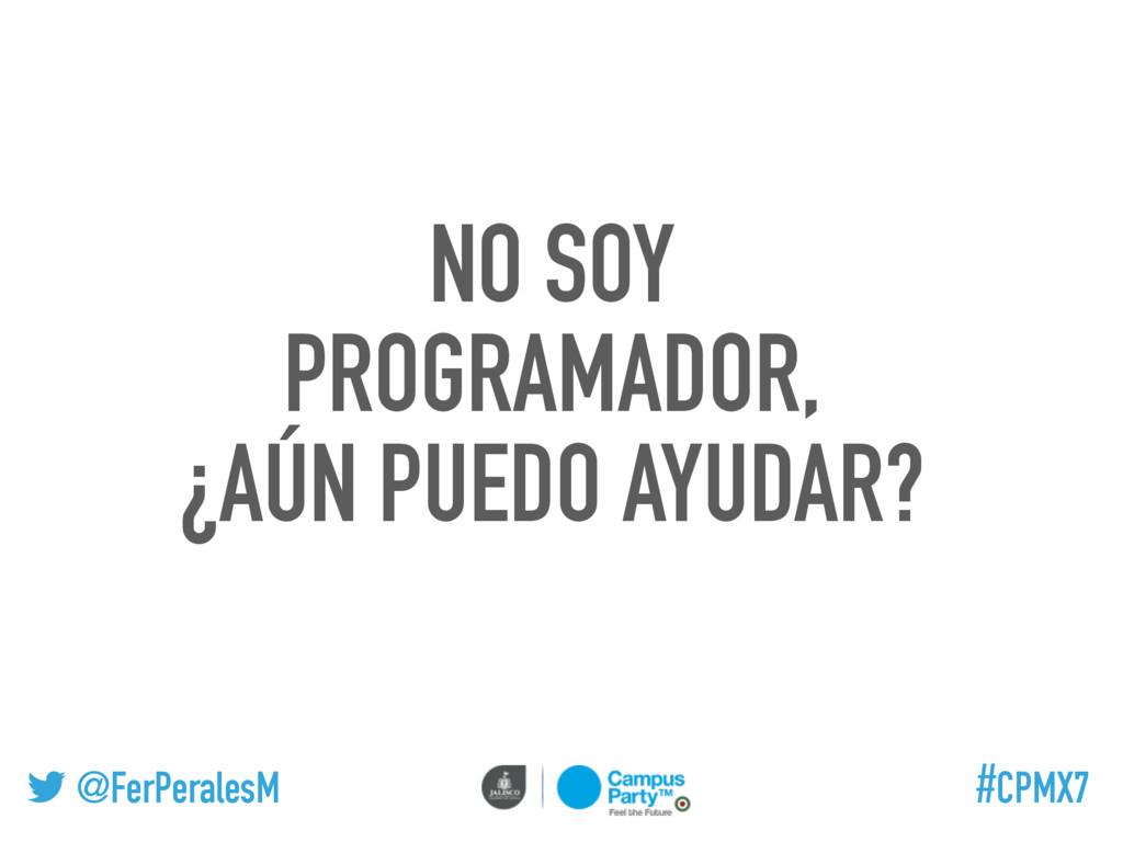 @FerPeralesM #CPMX7 NO SOY PROGRAMADOR, ¿AÚN PU...